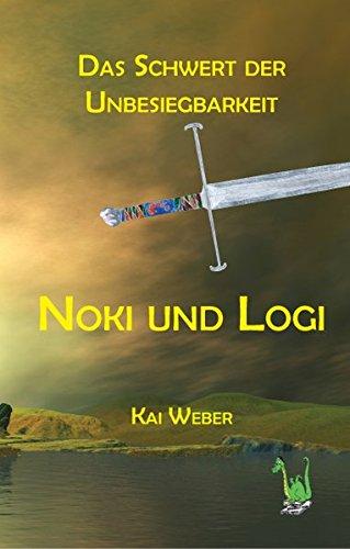 Noki und Logi: Das Schwert der Unbesiegbarkeit - Kai Weber