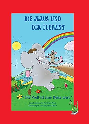 Die Maus und der Elefant: Die Welt ist eine Reise wert : Die Welt ist eine Reise wert - Winfried Prost