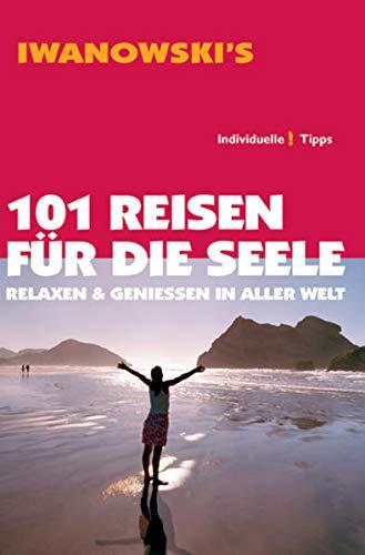 9783861970118: 101 Reisen für die Seele – Relaxen & Genießen in aller Welt