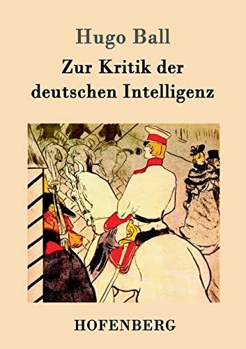 Zur Kritik Der Deutschen Intelligenz (Paperback): Hugo Ball