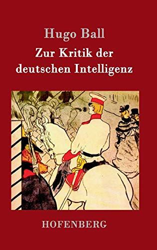 Zur Kritik Der Deutschen Intelligenz (Hardback): Hugo Ball