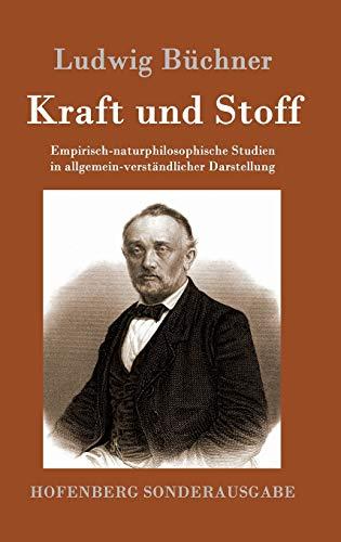 9783861993155: Kraft und Stoff: Empirisch-naturphilosophische Studien in allgemein-verständlicher Darstellung