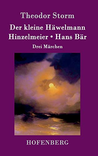 Der kleine Häwelmann / Hinzelmeier / Hans: Storm, Theodor