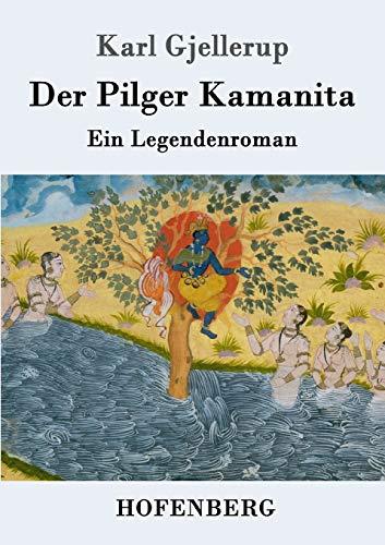 Der Pilger Kamanita: Karl Gjellerup