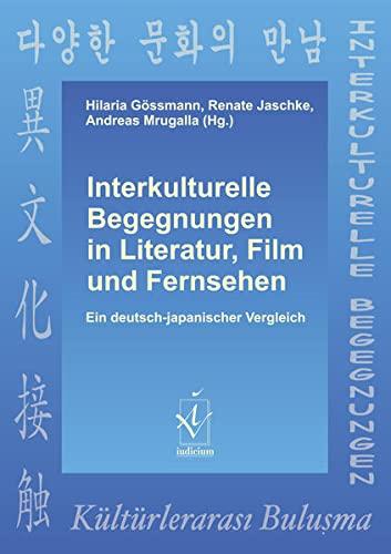 9783862050956: Interkulturelle Begegnungen in Literatur, Film und Fernsehen: Ein deutsch-japanischer Vergleich