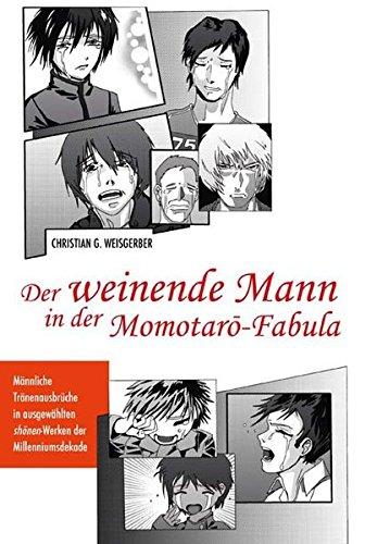 Der weinende Mann in der Momotaro-Fabula: Christian G. Weisgerber