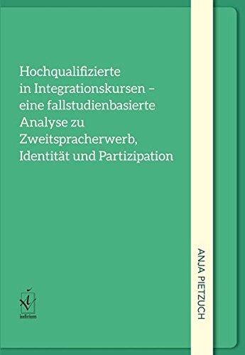 9783862054046: Hochqualifizierte in Integrationskursen - eine fallstudienorientierte Analyse zu Zweitspracherwerb, Identit�t und Partizipation