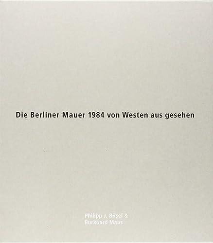 Die Berliner Mauer 1984 von Westen aus gesehen: Burkhard Maus