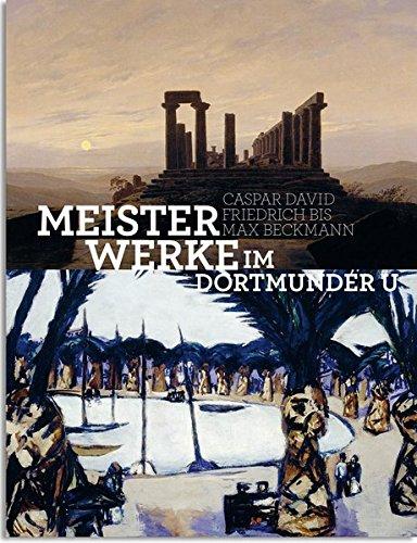 9783862064793: Meisterwerke im Dortmunder U: Caspar David Friedrich bis Max Beckmann
