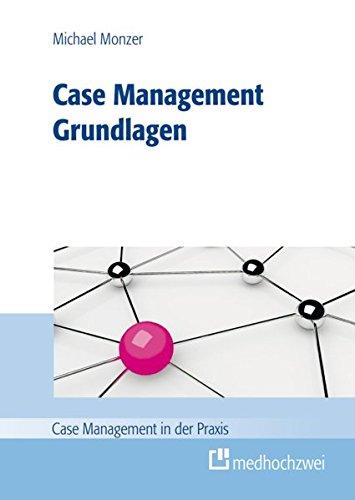 Case Management - Grundlagen: Michael Monzer