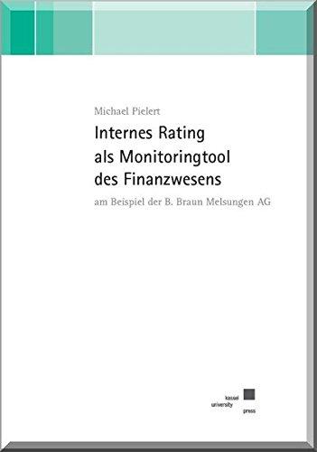 Internes Rating als Monitoringtool des Finanzwesens am Beispiel der B. Braun Melsungen AG: Michael ...