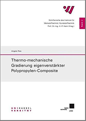 Thermo-mechanische Gradierung eigenverstärkter Polypropylen-Composite: Angela Ries