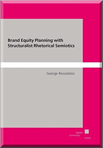 Brand Equity Planning with Structuralist Rhetorical Semiotics: George Rossolatos