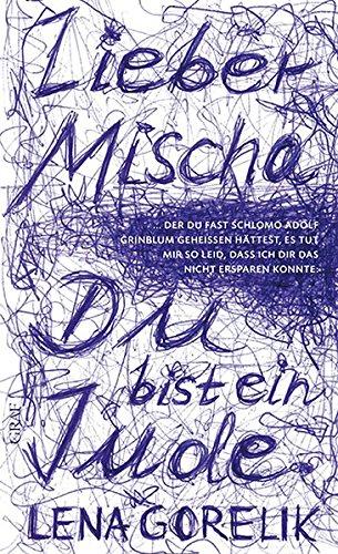 Lieber Mischa: ... der Du fast Schlomo Adolf Grinblum geheißen hättest, es tut mir so leid, dass ich Dir das nicht ersparen konnte: Du bist ein Jude.