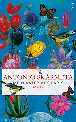 Antonio Skármeta. Mein Vater aus Paris. Roman. - Berlin 2011.