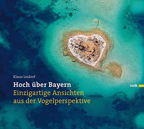 9783862220472: Hoch über Bayern: Einmalige Entdeckungen aus der Vogelperspektive