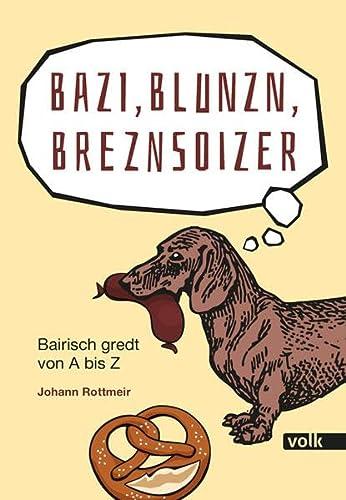 9783862221844: Bazi, Blunzn, Breznsoizer: Bairisch gredt von A bis Z