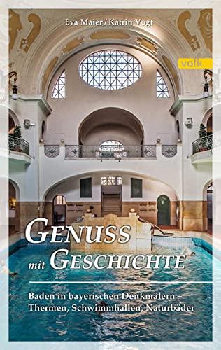 9783862222063: Genuss mit Geschichte: Baden in bayerischen Denkmälern - Therme, Schwimmhallen, Naturbäder