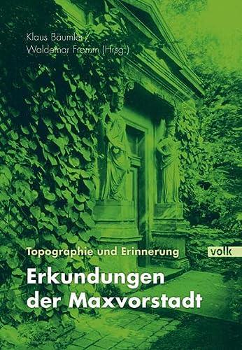 Topographie und Erinnerung. Erkundungen der Maxvorstadt: Bäumler, Klaus /