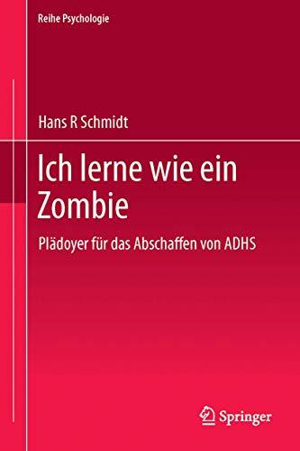 9783862260102: Ich lerne wie ein Zombie: Plädoyer für das Abschaffen von ADHS (Reihe Psychologie)