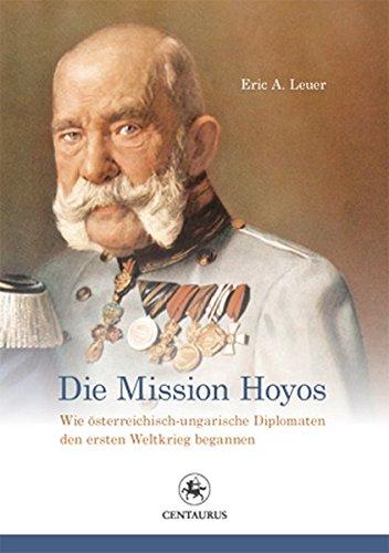9783862260485: Die Mission Hoyos: Wie österreichisch-ungarische Diplomaten den ersten Weltkrieg begannen (Reihe Geschichtswissenschaft)