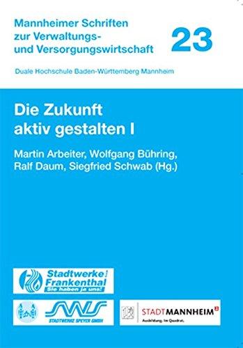 9783862260546: Die Zukunft aktiv gestalten I (Mannheimer Schriften zur Verwaltungs- und Versorgungswirtschaft) (German Edition)
