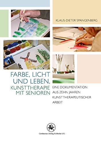 9783862260614: Farbe, Licht und Leben Kunsttherapie mit Senioren: Eine Dokumentation aus zehn Jahren kunsttherapeutischer Arbeit (Rehabilitation - Wissenschaft und Praxis) (German Edition)