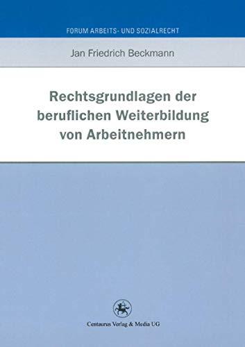 9783862261512: Rechtsgrundlagen der beruflichen Weiterbildung von Arbeitnehmern (Forum Arbeits- und Sozialrecht) (German Edition)