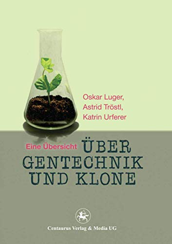 Uber Gentechnik und Klone: Luger, Oskar; Trostl, Astrid; Urferer, Katrin