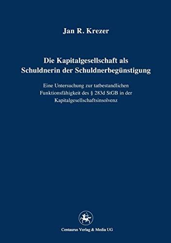 9783862262021: Die Kapitalgesellschaft als Schuldnerin der Schuldnerbegünstigung: Eine Untersuchung zur tatbestandlichen Funktionsfähigkeit des § 283d StGB in der ... ab Bd. 209) (German Edition)