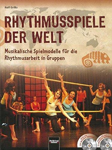 Rhythmusspiele der Welt: Musikalische Spielmodelle fur die Rhythmusarbeit in Gruppen. Inkl. ...