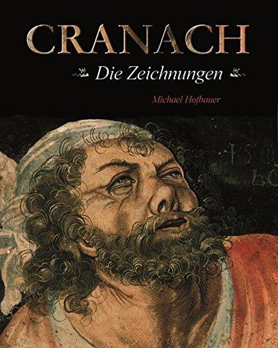 Cranach - die Zeichnungen: Michael Hofbauer