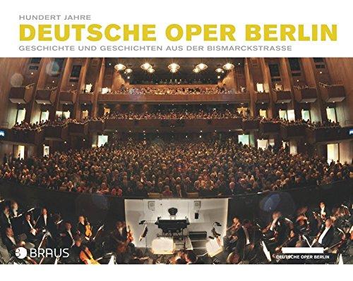 9783862280360: Hundert Jahre Deutsche Oper Berlin: Geschichte und Geschichten aus der Bismarckstraße