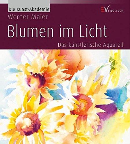 9783862301058: Blumen im Licht: Das künstlerische Aquarell