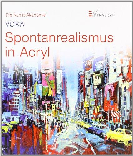 Spontanrealismus in Acryl [Gebundene Ausgabe] VOKA (Autor): VOKA (Autor)