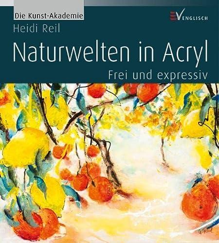 9783862302116: Naturwelten in Acryl: Frei und expressiv