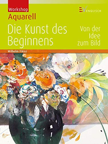 9783862302383: Workshop Aquarell - Die Kunst des Beginnens