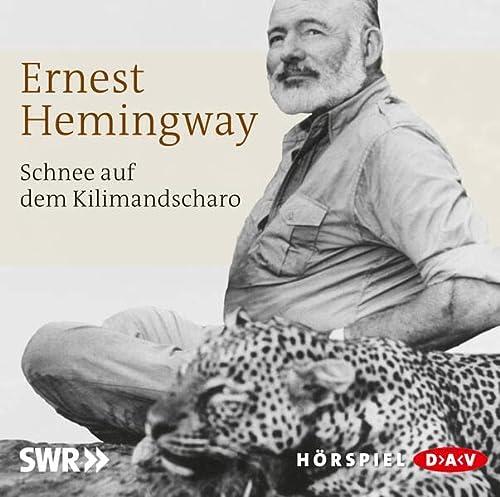 Schnee Auf Dem Kilimandscharo, 1 Audio-Cd: Hörspiel.: Hemingway, Ernest Gesprochen