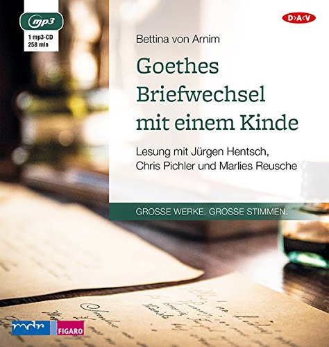 Goethes Briefwechsel mit einem Kinde: Lesung mit: Bettina von Arnim,