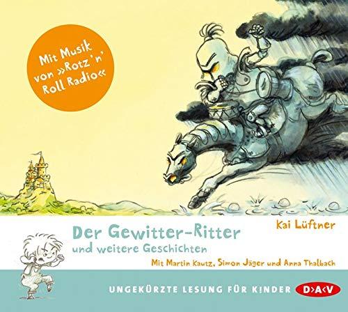 Der Gewitter-Ritter und weitere Geschichten: Ungekurzte szenische: Kai Luftner, Martin