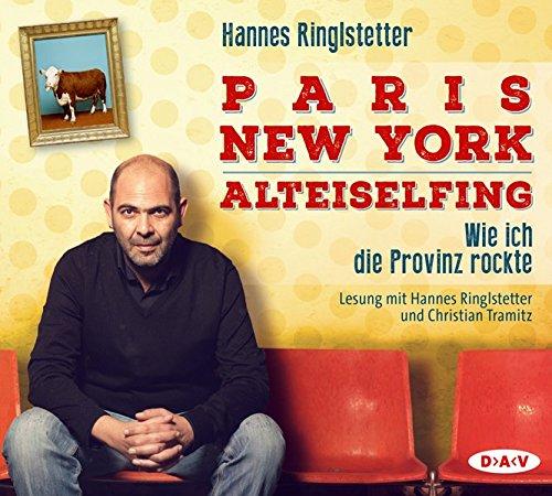 9783862315970: Paris - New York - Alteiselfing. Wie ich die Provinz rockte: Lesung mit Hannes Ringlstetter und Christian Tramitz