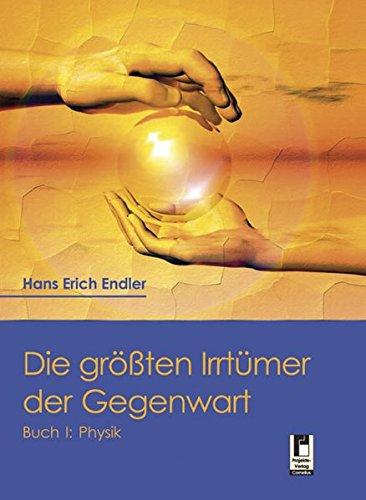 Die größten Irrtümer der Gegenwart: Physik - Hans E Endler