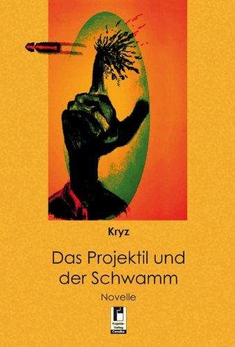 9783862374755: Das Projektil und der Schwamm: Novelle