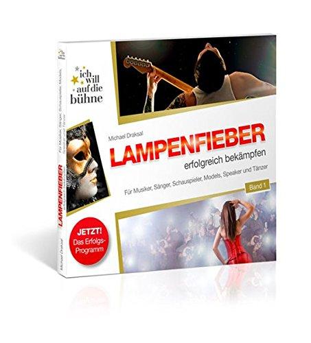 Ich will auf die Bühne 01. Lampenfieber erfolgreich bekämpfen: Für Musiker, Sä...