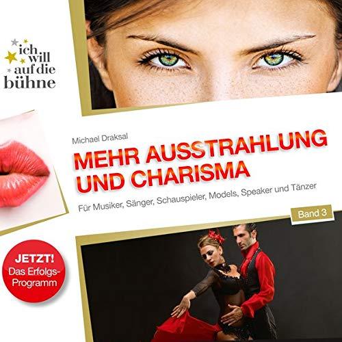 9783862430765: Ich will auf die Bühne - Band 3: Mehr Ausstrahlung und Charisma: Für Musiker, Sänger, Schauspieler, Models, Speaker und Tänzer