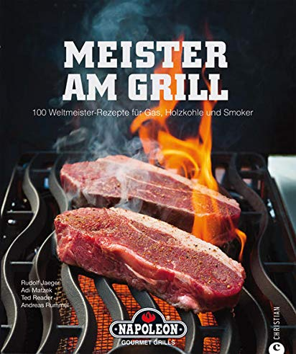 Meister am Grill: 100 Weltmeister-Rezepte für Gas,: Rudolf Jaeger, Andreas