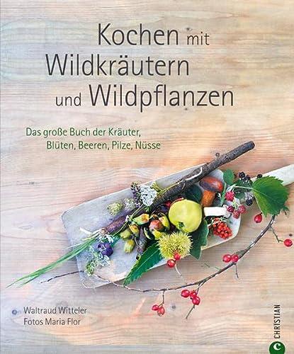 9783862442300: Kochen mit Wildkräutern und Wildpflanzen: Das große Buch der Kräuter, Blüten, Beeren, Pilze, Nüsse
