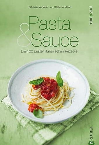 9783862442652: Pasta & Sauce - die 100 besten italienischen Rezepte: Das Kochbuch voller Nationalgerichte aus Italien, von Spaghetti und Gnocchi über Pesto und Parmesan bis zu Meeresfrüchten