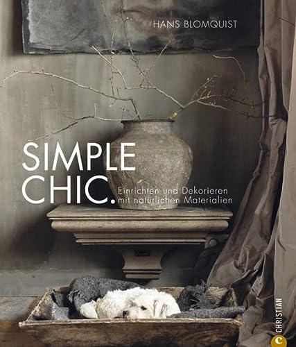 Simple Chic. Einrichten und Dekorieren mit natürlichen Materialien. - Blomquist, Hans.