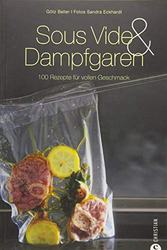 9783862445882: Sous-Vide & Dampfgaren: 100 Rezepte für vollen Geschmack